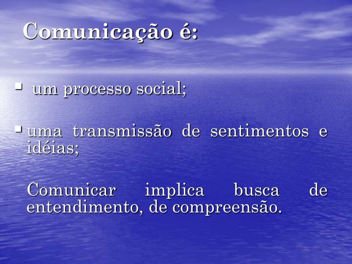 Comunicação é: