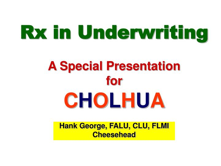 Rx in underwriting a special presentation for c h o l h u a