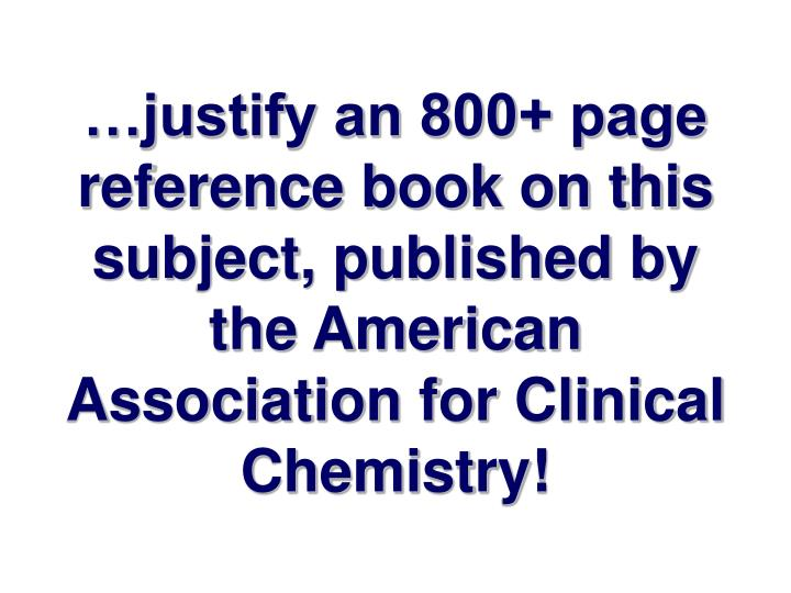 …justify an 800+ page reference book on this subject, published by the American Association for Clinical Chemistry!
