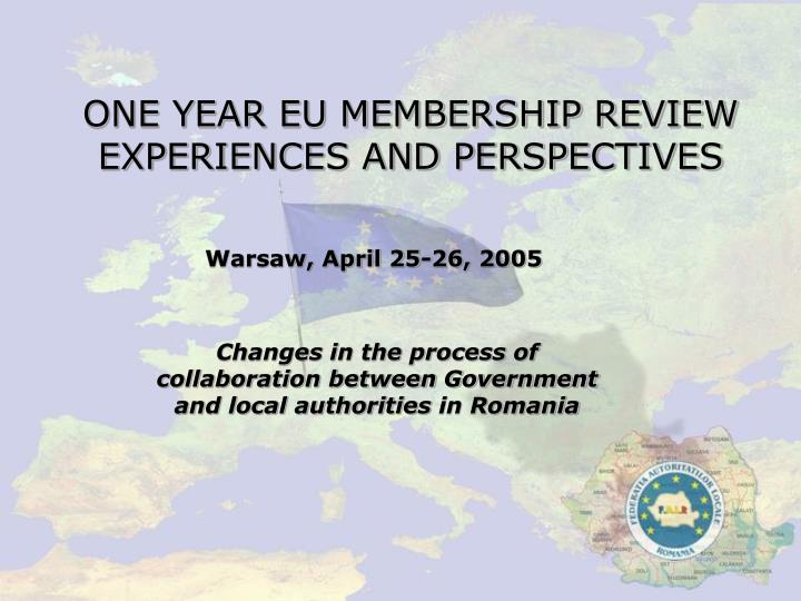 ONE YEAR EU MEMBERSHIP REVIEW EXPERIENCES AND PERSPECTIVES