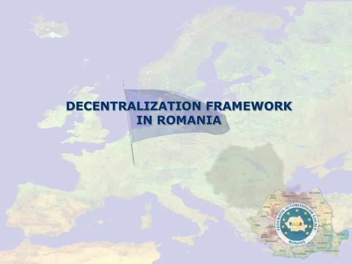 DECENTRALIZATION FRAMEWORK IN ROMANIA