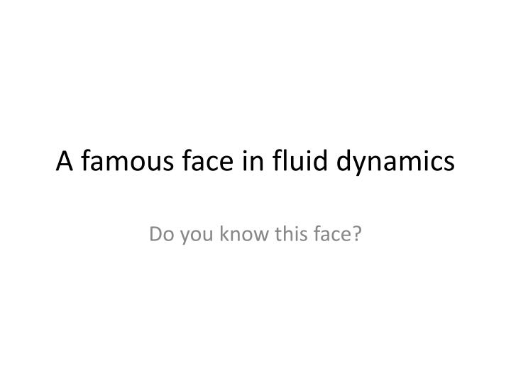 A famous face in fluid dynamics