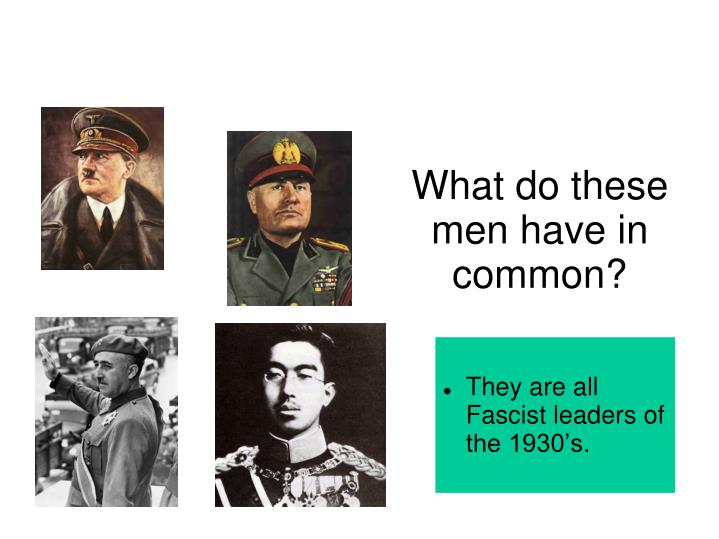 They are all Fascist leaders of the 1930's.