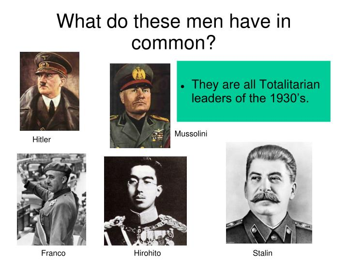 They are all Totalitarian leaders of the 1930's.