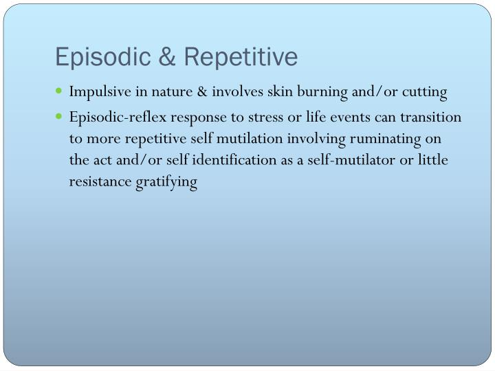 Episodic & Repetitive