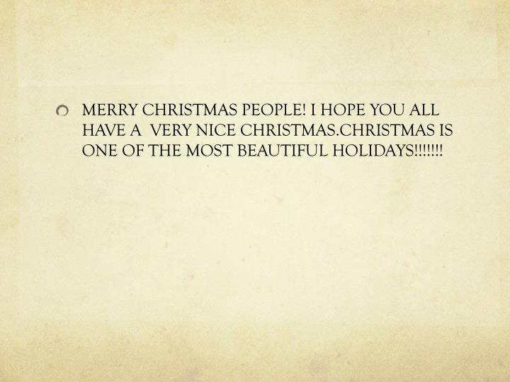 MERRY CHRISTMAS PEOPLE! I HOPE YOU ALL HAVE A  VERY NICE CHRISTMAS.CHRISTMAS IS ONE OF THE MOST BEAU...