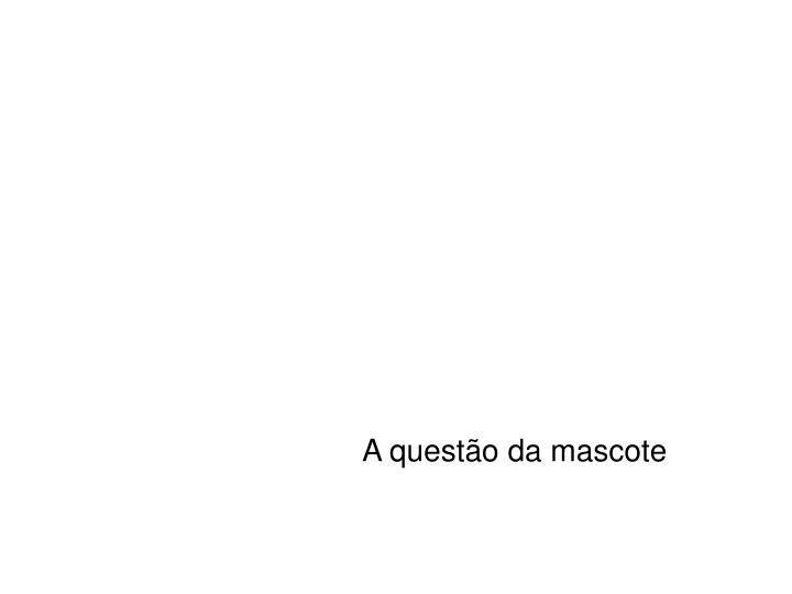 A questão da mascote