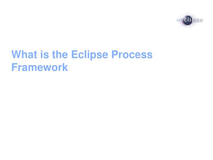 What is the Eclipse Process Framework