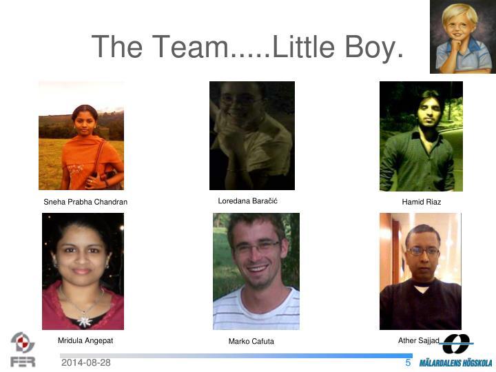 The Team.....Little Boy.