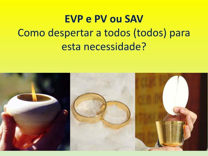 EVP e PV ou SAV