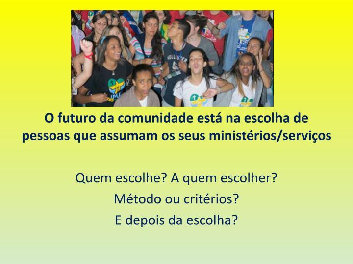 O futuro da comunidade está na escolha de pessoas que assumam os seus ministérios/serviços
