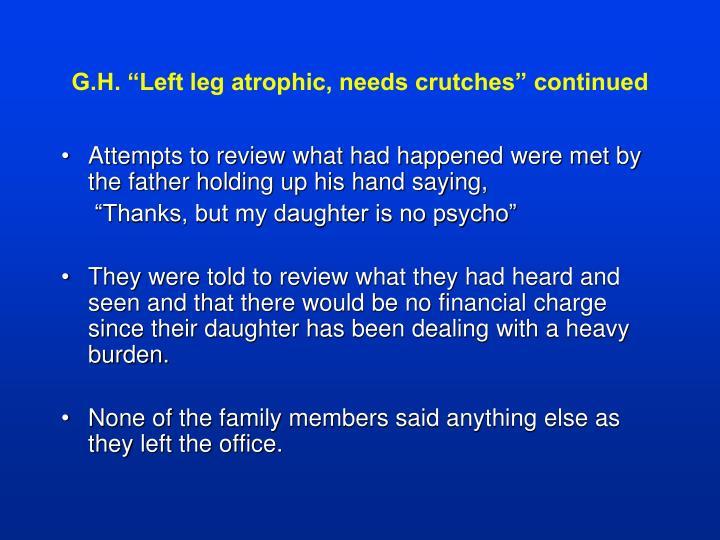 "G.H. ""Left leg atrophic, needs crutches"" continued"