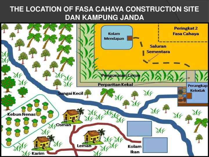 THE LOCATION OF FASA CAHAYA CONSTRUCTION SITE DAN KAMPUNG JANDA