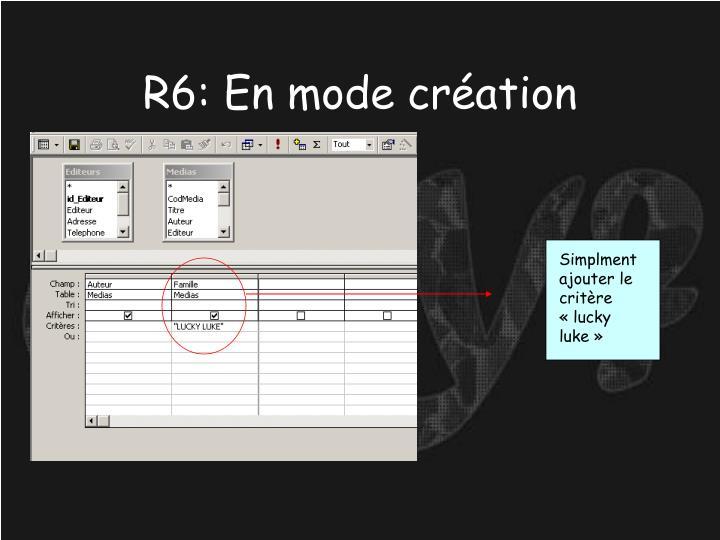R6: En mode création