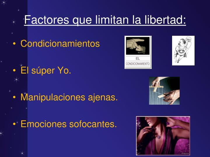 Factores que limitan la libertad: