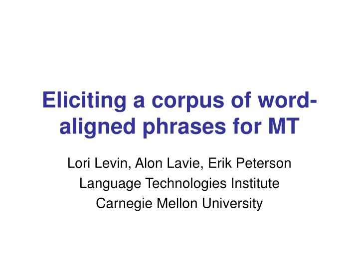 Eliciting a corpus of word aligned phrases for mt