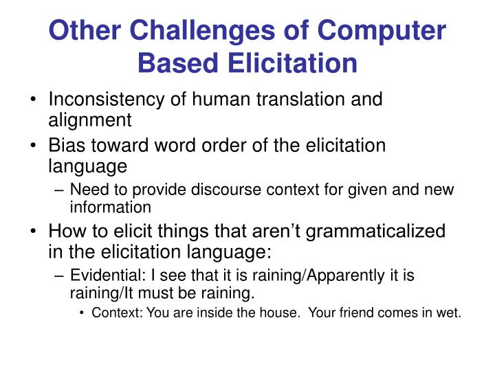 Other Challenges of Computer Based Elicitation
