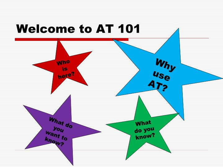 Welcome to AT 101