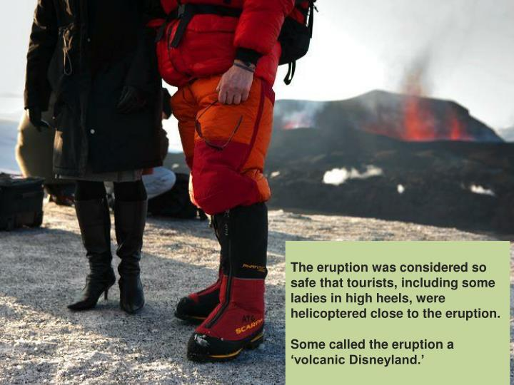 The eruption was considered so safe that tourists, including some ladies in high heels, were