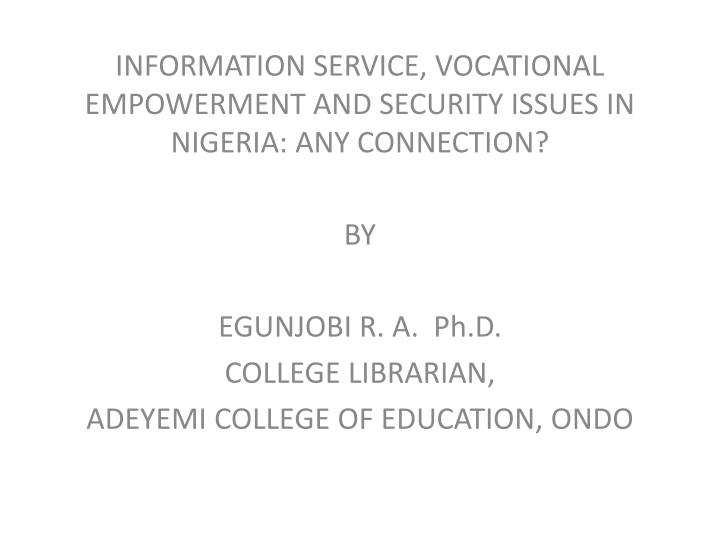 INFORMATION SERVICE, VOCATIONAL EMPOWERMENT AND SECURITY ISSUES IN NIGERIA: ANY CONNECTION?