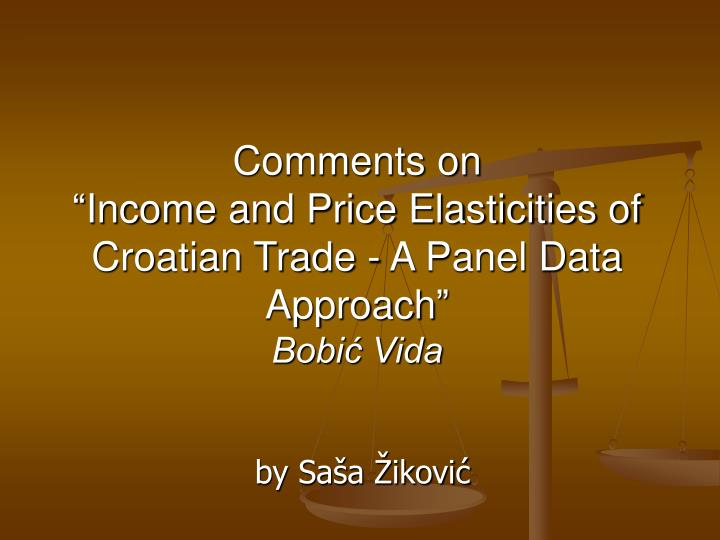 Comments on income and price elasticities of croatian trade a panel data approach bobi vida