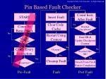 pin based fault checker