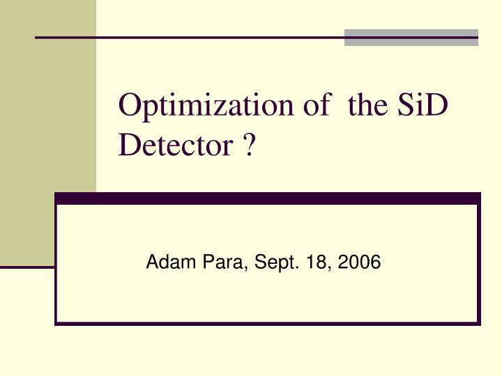 Optimization of the sid detector