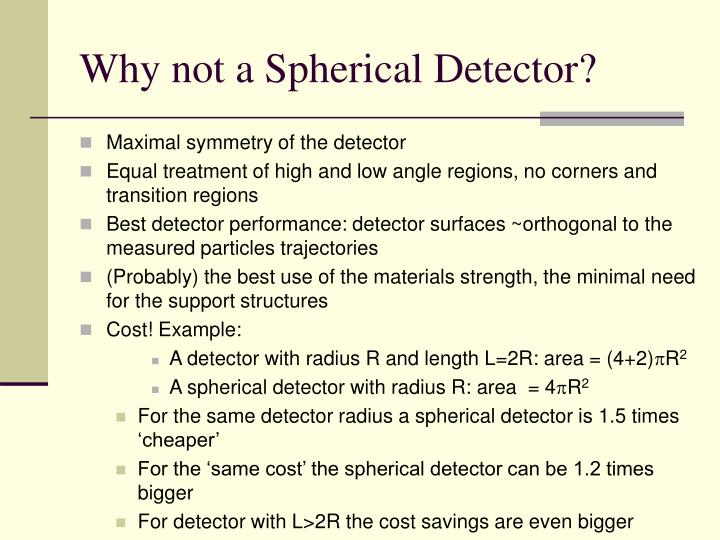 Why not a Spherical Detector?