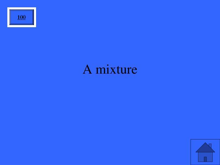 A mixture