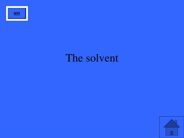 The solvent