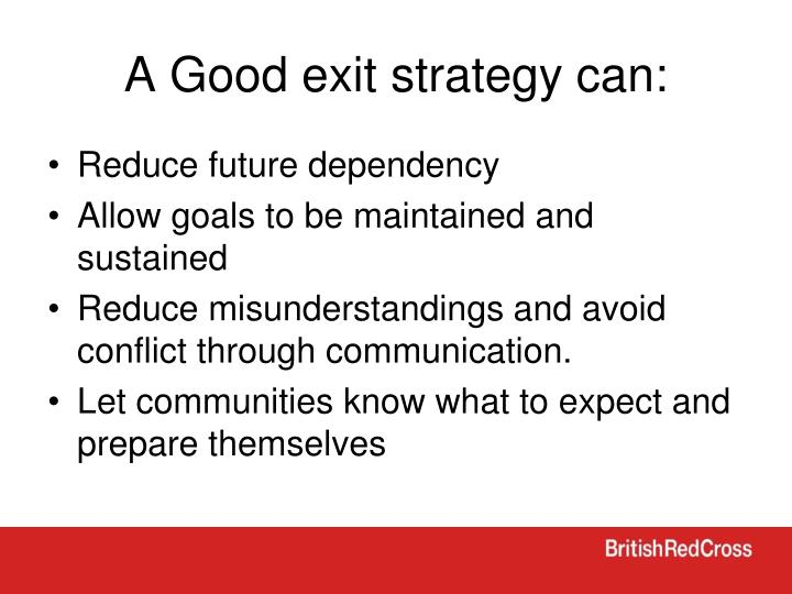A Good exit strategy can: