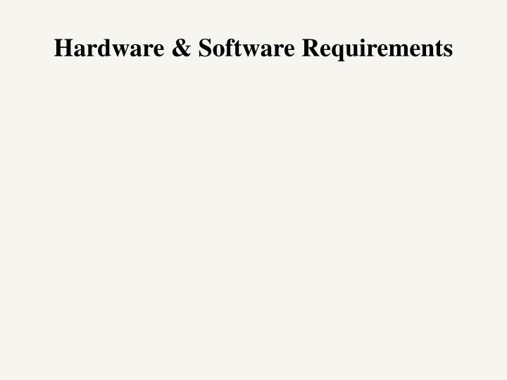 Hardware & Software Requirements