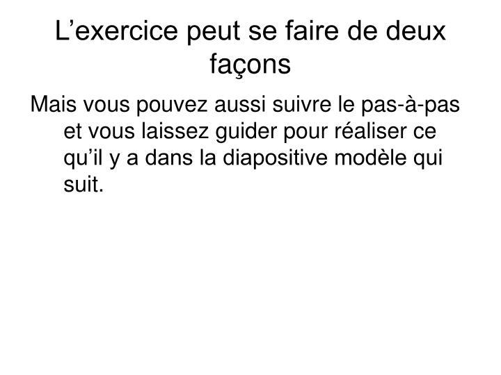L'exercice peut se faire de deux façons