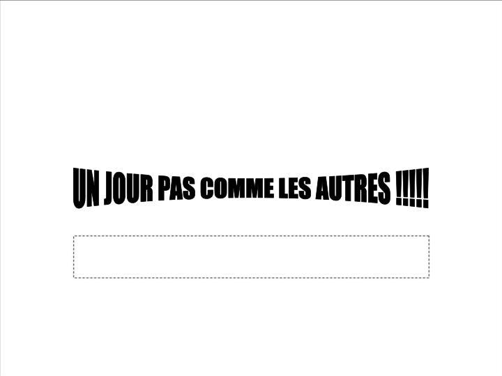 UN JOUR PAS COMME LES AUTRES !!!!!