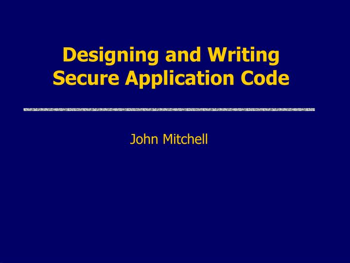 Designing and Writing Secure Application Code
