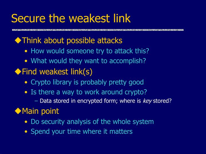 Secure the weakest link