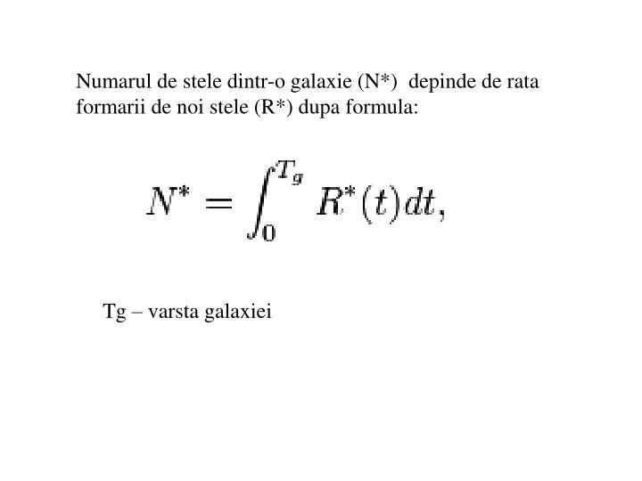 Numarul de stele dintr-o galaxie (N*)  depinde de rata formarii de noi stele (R*) dupa formula: