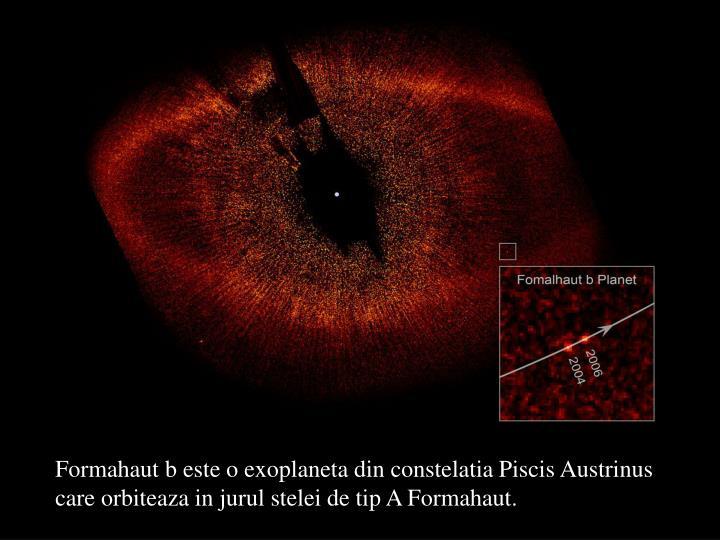 Formahaut b este o exoplaneta din constelatia Piscis Austrinus care orbiteaza in jurul stelei de tip A Formahaut.