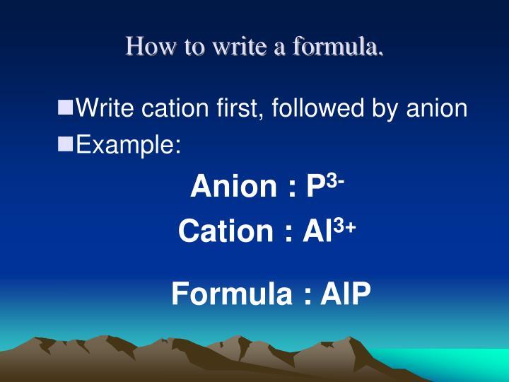 How to write a formula.