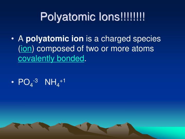 Polyatomic Ions!!!!!!!!