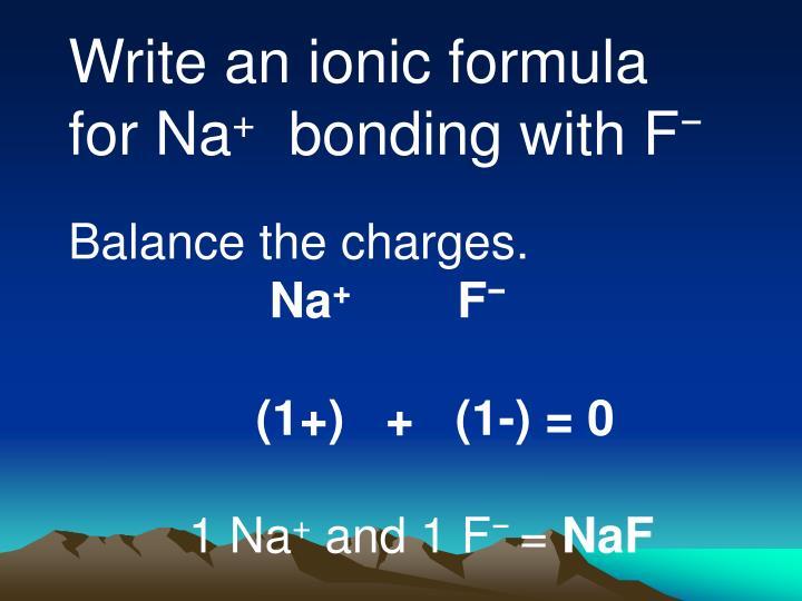 Write an ionic formula for Na