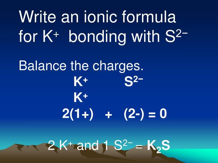 Write an ionic formula for K