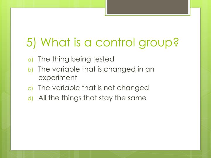 5) What is a control group?