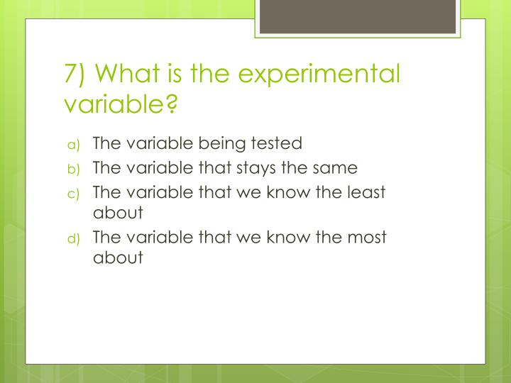 7) What is the experimental variable?