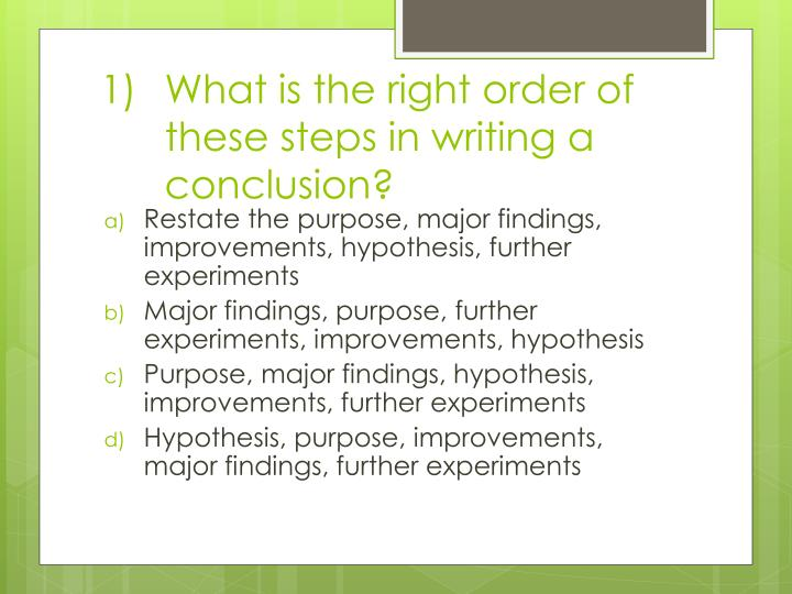 What is the right order of these steps in writing a conclusion?