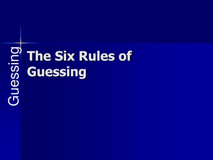 The Six Rules of Guessing