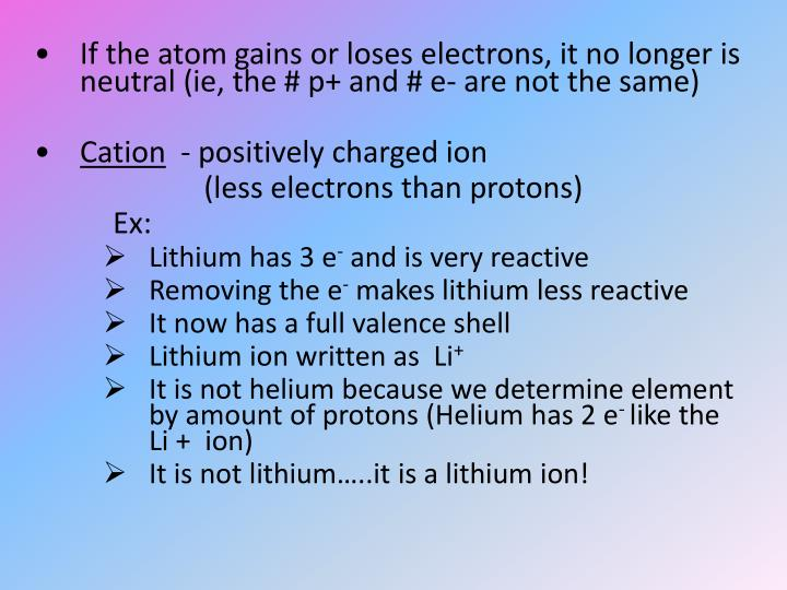 If the atom gains or loses electrons, it no longer is neutral (