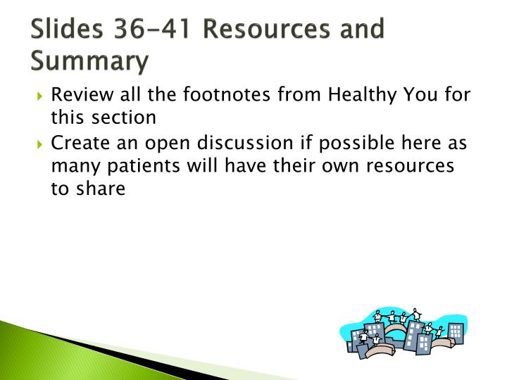 Slides 36-41 Resources and Summary