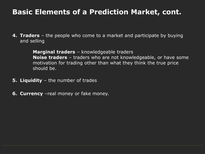 Basic Elements of a Prediction Market, cont.