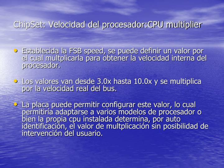 ChipSet: Velocidad del procesador:CPU multiplier